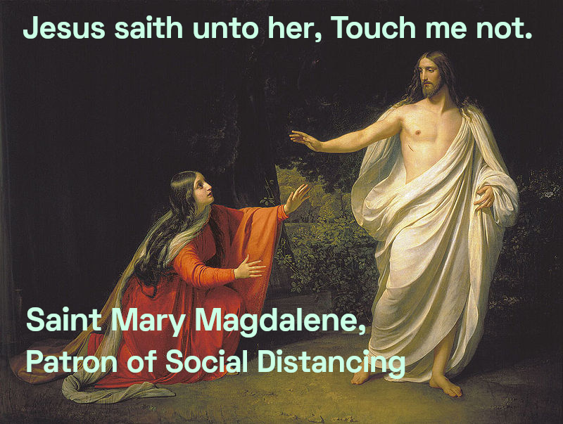 Jesus saith unto her, Touch me not. Saint Mary Magdalene, Patron of Social Distancing